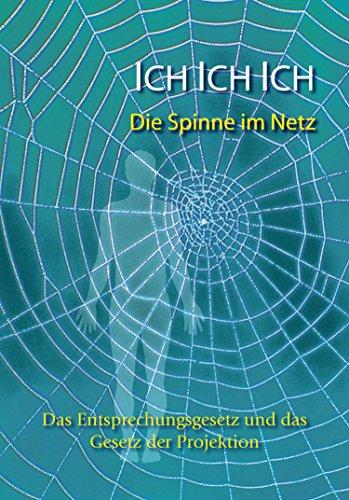 Ich. Ich. Ich.  Die Spinne im Netz: Das Entsprechungsgesetz und das Gesetz der Projektion