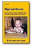 Flügel und Wurzeln: Persistierende Restreaktionen frühkindlicher Reflexe und ihre Auswirkungen auf Lernen und Verhalten - Dorothea Beigel