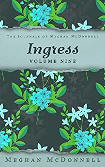 Ingress: Volume Nine (The Journals of Meghan McDonnell Book 9) (English Edition) di [McDonnell, Meghan]