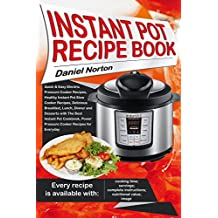 Instant Pot Recipe Book: Quick & Easy Electric Pressure Cooker Recipes, Healthy Instant Pot Slow Cooker Recipes, Delicious Breakfast, Lunch, Dinner and ... Best Instant Pot Cookbook (English Edition)