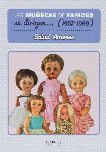Las muñecas de Famosa se dirigen-- 1957-1969 por Salud Amores Guzmán