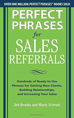 Perfect Phrases for Sales Referrals: Hundreds of Ready-to-Use Phrases for Getting New Clients, Building Relationships, and Increasing Your Sales by Jeb Brooks (2013-04-16)