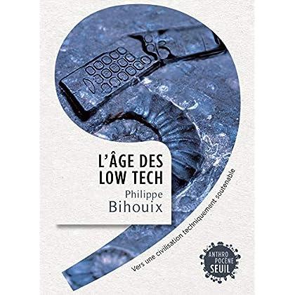 L'Âge des low tech. Vers une civilisation techniquement soutenable (Anthropocène)