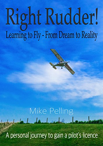 Right Rudder!: Learning to fly - from dream to reality (English Edition) por Mike Pelling