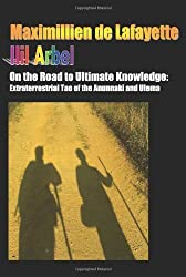 On The Road To Ultimate Knowledge. Extraterrestrial Tao Of The Anunnaki And Ulema by Ilil Arbel (2008-11-26)