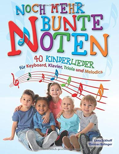 Noch mehr Bunte Noten: 40 Kinderlieder für Keyboard, Klavier, Triola und Melodica (Musik-noten Bunte)