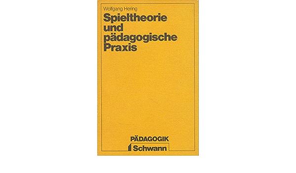 Spieltheorie Und Padagogische Praxis Zur Bedeutung Des Kindlichen Spiels Amazon De Hering Wolfgang Bucher