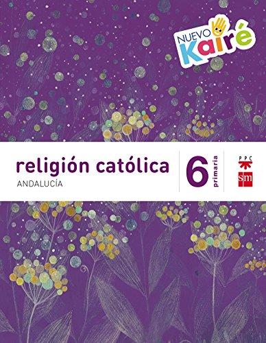 Religión católica. 6 Primaria. Nuevo Kairé. Andalucía - 9788467582284