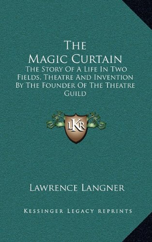 The Magic Curtain: The Story of a Life in Two Fields, Theatre and Invention by the Founder of the Theatre Guild