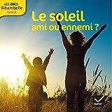 Les Docs Ribambelle Cycle 2 éd. 2014 - Le soleil, ami ou ennemi ?