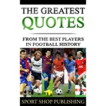 The greatest quotes from the best players in football history (English Edition)