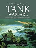 Atlas of Tank Warfare: From 1916 to the Present Day