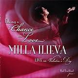 Taking A Chance On Love Milla Ilieva Live On Valentine's Day by Milla Ilieva (2007-08-14)
