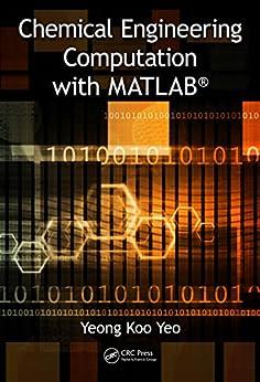 Chemical Engineering Computation with MATLAB® by [Yeo, Yeong Koo]
