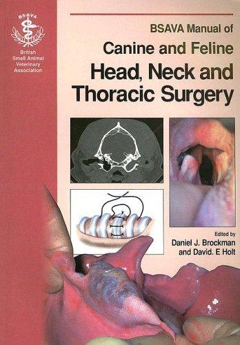 BSAVA Manual of Canine and Feline Head, Neck and Thoracic Surgery (BSAVA British Small Animal Veterinary Association) by Daniel J. Brockman (Editor), David E. Holt (Editor) (8-Nov-2005) Paperback