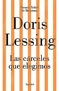 Las cárceles que elegimos par Doris Lessing