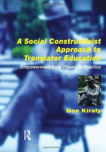 A Social Constructivist Approach to Translator Education: Empowerment from Theory to Practice by Donald Kiraly (2015-03-08)