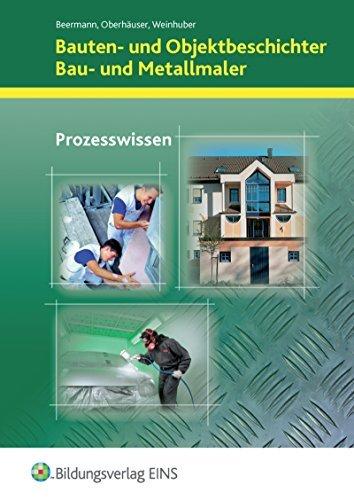 Bauten- und Objektbeschichter / Bau- und Metallmaler: Prozesswissen: Schülerband by Werner Beermann (2006-09-29)