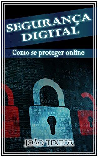 SEGURANÇA DIGITAL: COMO SE PROTEGER ONLINE (Portuguese Edition) por João Textor