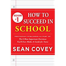 "Decision #1: How to Succeed in School: Previously published as part of ""The 6 Most Important Decisions You'll Ever Make"" (English Edition)"