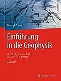 Einführung in die Geophysik: Globale physikalische Felder und Prozesse in der Erde - Christoph Clauser