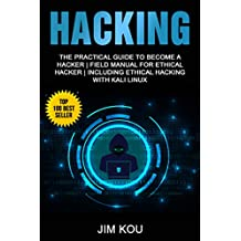Hacking: The Practical Guide to Become a Hacker | Field Manual for Ethical Hacker | Including Ethical Hacking with Kali Linux (English Edition)