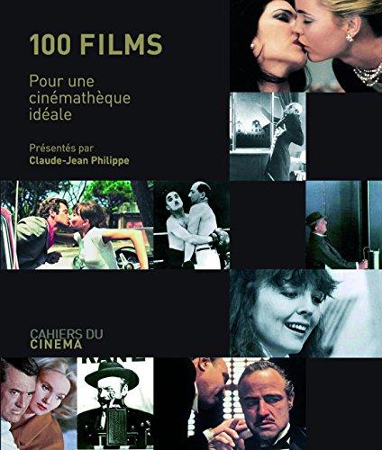 100 films : Pour une cinémathèque idéale par Claude-Jean Philippe