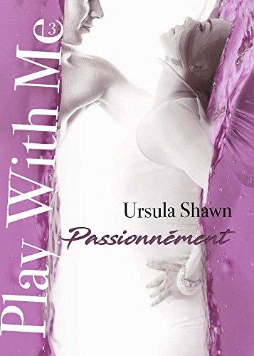 Play With Me #3: Passionnément par Ursula Shawn