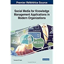 Social Media for Knowledge Management Applications in Modern Organizations (Advances in Knowledge Acquisition, Transfer, and Management)