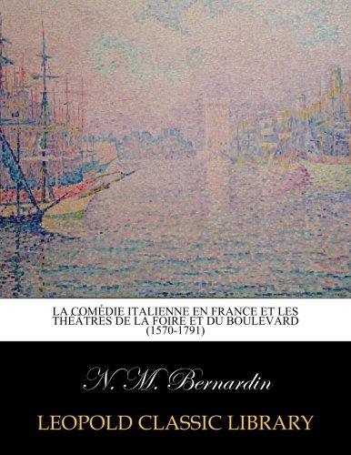 La comédie italienne en France et les théâtres de la foire et du boulevard (1570-1791) par  N. M. Bernardin