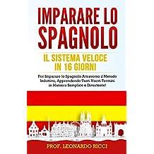 IMPARARE LO SPAGNOLO: Il Sistema Veloce in 16 Giorni per Imparare lo Spagnolo Attraverso il Metodo Induttivo, Apprendendo Tanti Nuovi Termini in Maniera Semplice e Divertente!