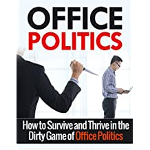 Office Politics: A Beginner's Overview and Guide : How to Survive and Thrive in the World of Office Politics  (Office Politics, Self Help, Management) (English Edition)
