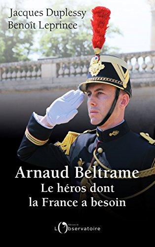Arnaud Beltrame, Le Héros dont la France a besoin (EDITIONS DE L'O)