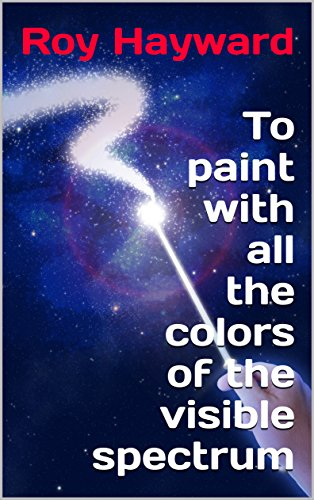 to-paint-with-all-the-colors-of-the-visible-spectrum-english-edition