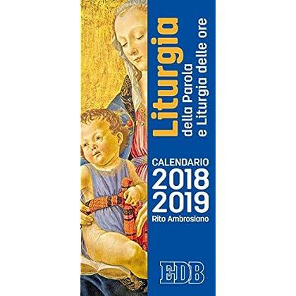 Calendario Liturgico 2018/2019. Calendario Per La Liturgia Della Parola Di Ogni Giorno E Per La Liturgia Delle Ore Nel Rito Ambrosiano