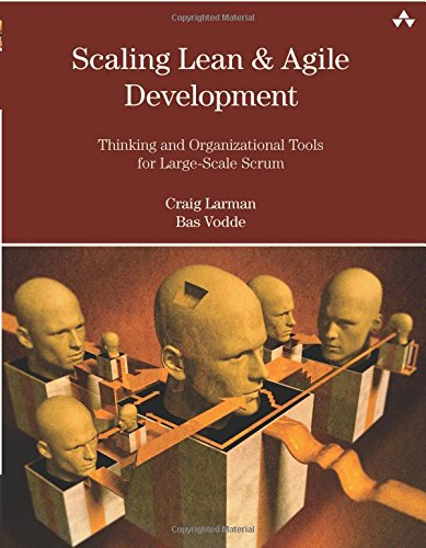 Scaling Lean & Agile Development Thinking and Organizational Tools for Large-Scale Scrum: Successful Large, Multisite and Offshore Products with Large-scale Scrum (Agile Software Development)