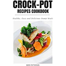 Crock-Pot Recipes Cookbook: Healthy Easy and Delicious Dump Meals (English Edition)