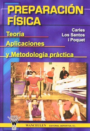 Preparación Física: Teoría, Aplicaciones Y Metodología Práctica por Carles de los Santos Poquet