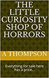 The Little Curiosity Shop of Horrors: Everything for sale here has a price... (Tales of the Strange, Macabre and Impossible Book 1) (English Edition)