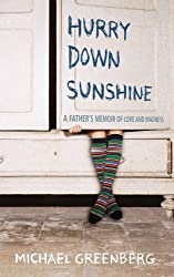 HURRY DOWN SUNSHINE: A FATHER'S MEMOIR OF LOVE AND MADNESS by MICHAEL GREENBERG (2009-08-01)