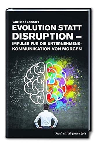 Evolution statt Disruption - Impulse für die Unternehmenskommunikation von morgen