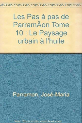 Les Pas  pas de Parramon Tome 10 : Le Paysage urbain  l'huile