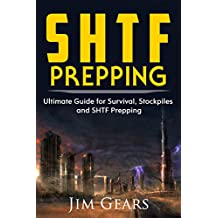 SHTF Prepping: SHTF PREPPING - Be Prepared with SHTF Stockpiles, Home Defense, Living Off grid, DIY Prepper Projects, Homesteading, survival guide, First Aid, Outdoors prepping (English Edition)