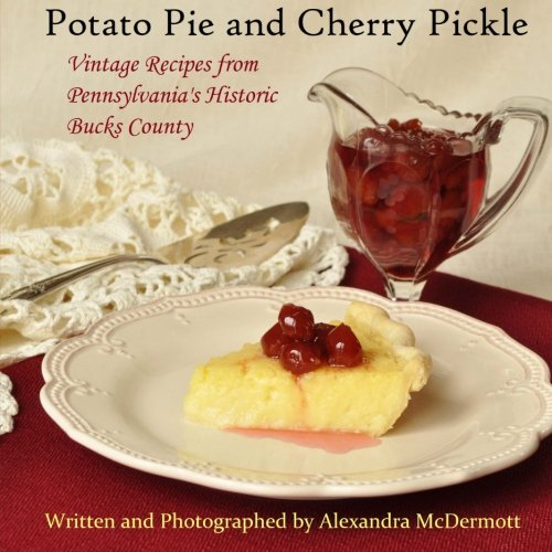 Potato Pie and Cherry Pickle: Vintage Recipes from Pennsylvania's Historic