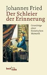 Der Schleier der Erinnerung: Grundzüge einer historischen Memorik (Beck'sche Reihe)