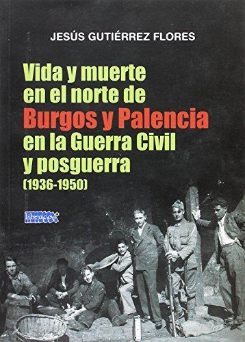 VIDA Y MUERTE EN EL NORTE DE BURGOS Y PALENCIA EN LA GUERRA CIVIL Y POSGUERRA (1936-1950) por JESÚS GUTIÉRREZ FLORES