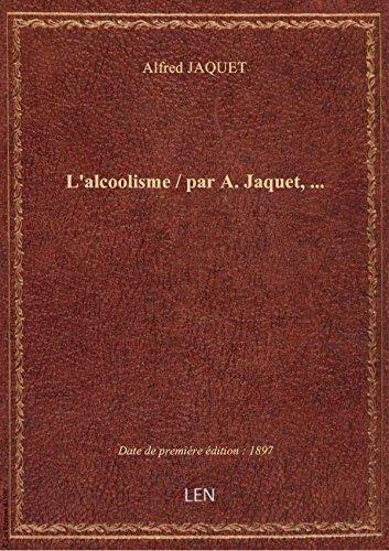 L'alcoolisme / par A. Jaquet,...