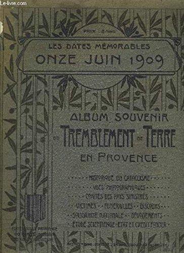LES DATES MEMORABLES ONZE JUIN 1909 - ALBUM SOUVENIR DU TREMBLEMENT DE TERRE EN PROVENCE