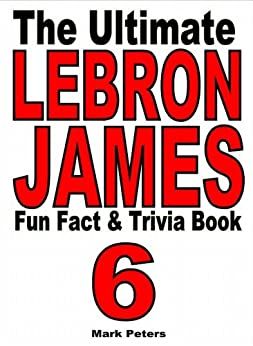The Ultimate LeBron James Fun Fact And Trivia Book (English Edition) von [Peters, Mark]