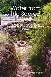 Water from the Sacred Well: Further Explorations in the Folklore and Mythology of Sacred Waters